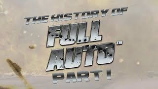 The History of Full Auto - Part 1