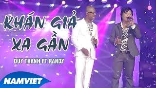 Khán Giả Xa Gần - Duy Thanh ft Randy (MV OFFICIAL)