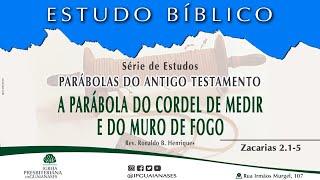 """Série Parábolas do Antigo Testamento: """"A parábola do cordel de medir e do muro de fogo"""" (Zc 2.1-5)"""