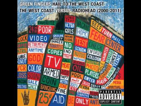 Radiohead vs Warren G - 05 - I Need an Insane Citizen (Green Fingers - Hail to the West Coast)