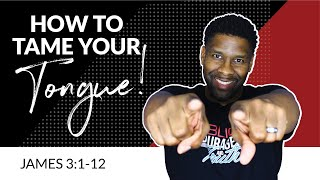 How to Tame Your Tongue! | James 3:1-12