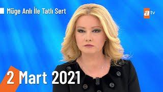 Müge Anlı ile Tatlı Sert 2 Mart 2021 | Salı