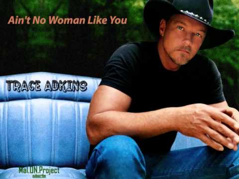 Ain't No Woman Like You - Trace Adkins