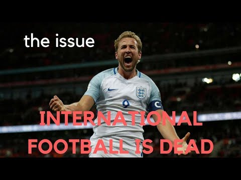 The Issue #1 | International Football is Dead