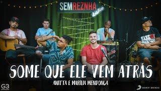 Baixar Some Que Ele Vem Atrás - Anitta & Marília Mendonça - Sem Reznha Acústico