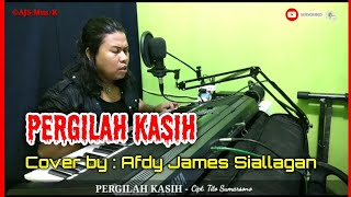 Download lagu PERGILAH KASIH || Cipt. Tito Sumarsono || Cover by. Afdy James Siallagan