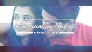 Repeat youtube video Haan Tu Hai | Faisal Macroo (MacStar!) | First Romantic Rap Song Of Kashmir | Lyrical Video (2016) |