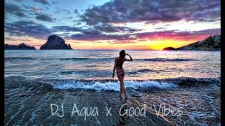 Good Vibes (Deep House x Trap House mix) - DJ Aqua