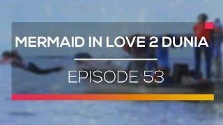 Mermaid In Love 2 Dunia Episode 53