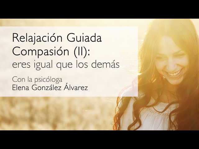 Relajacion guiada. Compasión 2: eres igual que los demás