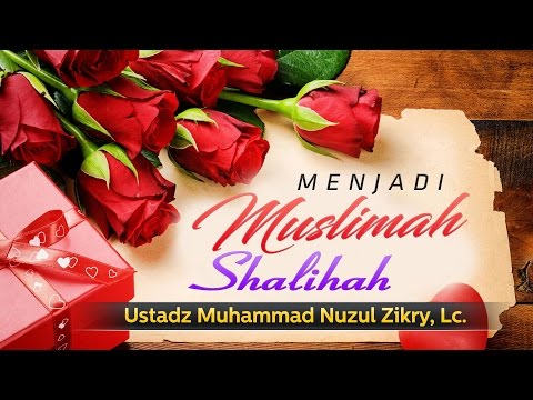 Ceramah Agama: Menjadi Muslimah Shalihah (Ustadz Muhammad Nuzul Zikry, Lc.)