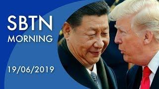 SBTN MORNING | 19/06/2019 | TT Trump & Tập Cận Bình sẽ gặp nhau tại hội nghị thượng đỉnh G20 ở Osaka
