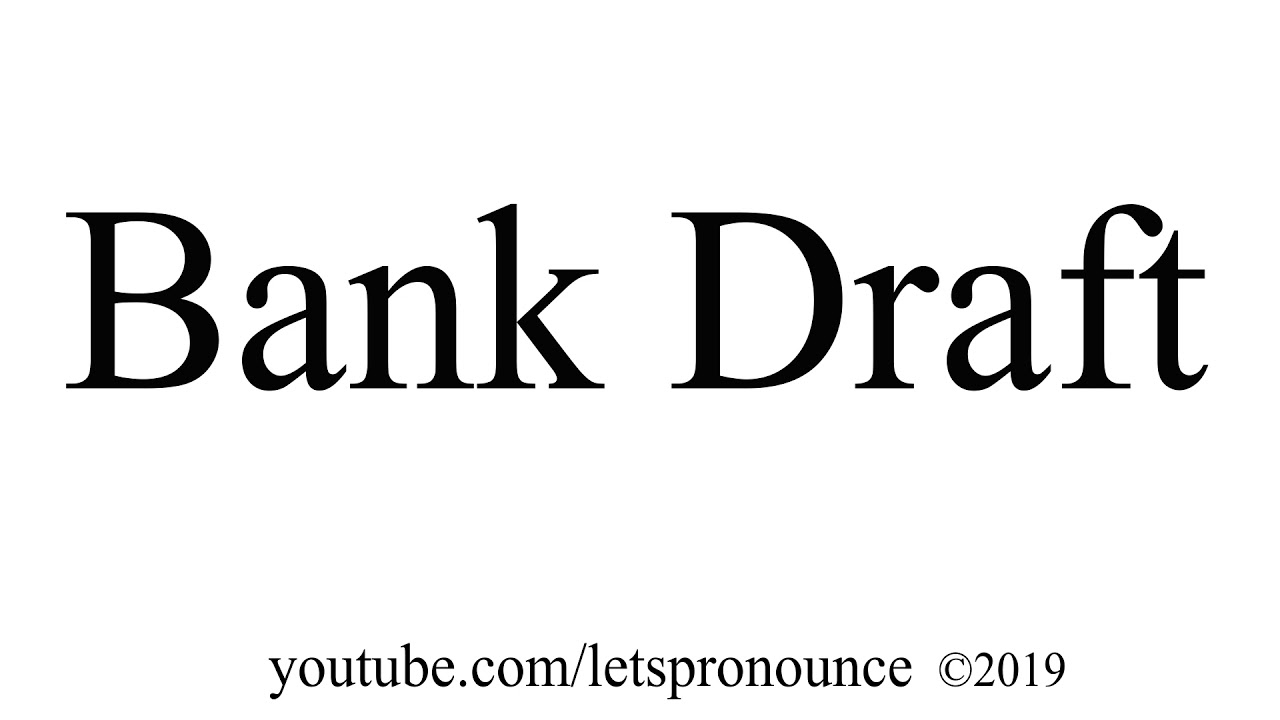 How to Pronounce Bank Draft