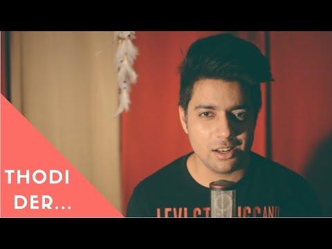 Thodi Der - Half Girlfriend | Siddharth Slathia (Cover)