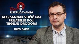 Jovo Bakić - Aleksandar Vučić ima prijatelje koji trguju drogom i on njima namešta državne poslove!