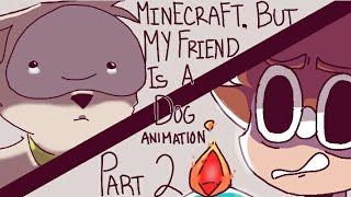 Minecraft, But My Friend Is A Dog... | Dreamteam | Animation | Part 2