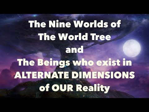 Beings of ALTERNATE DIMENSIONS - The Nine Worlds of THE WORLD TREE - The Power of the Number Nine 9