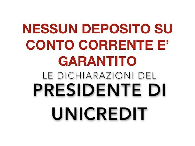 IL Presidente di UNICREDIT: I soldi su Conto Corrente non sono Garantiti  (EVVIVA LA VERITA')