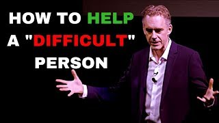 Jordan Peterson - How to help a 'difficult' person - part 2