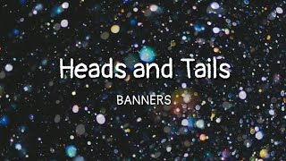 Download BANNERS - Heads and Tails (lyrics) Mp3 and Videos