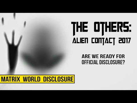 THE OTHERS : ALIEN CONTACT 2017. Are we prepared for official disclosure?