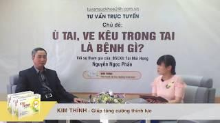 BSCKII Nguyễn Ngọc Phấn phân tích tác dụng của Kim Thính trong điều trị ù tai