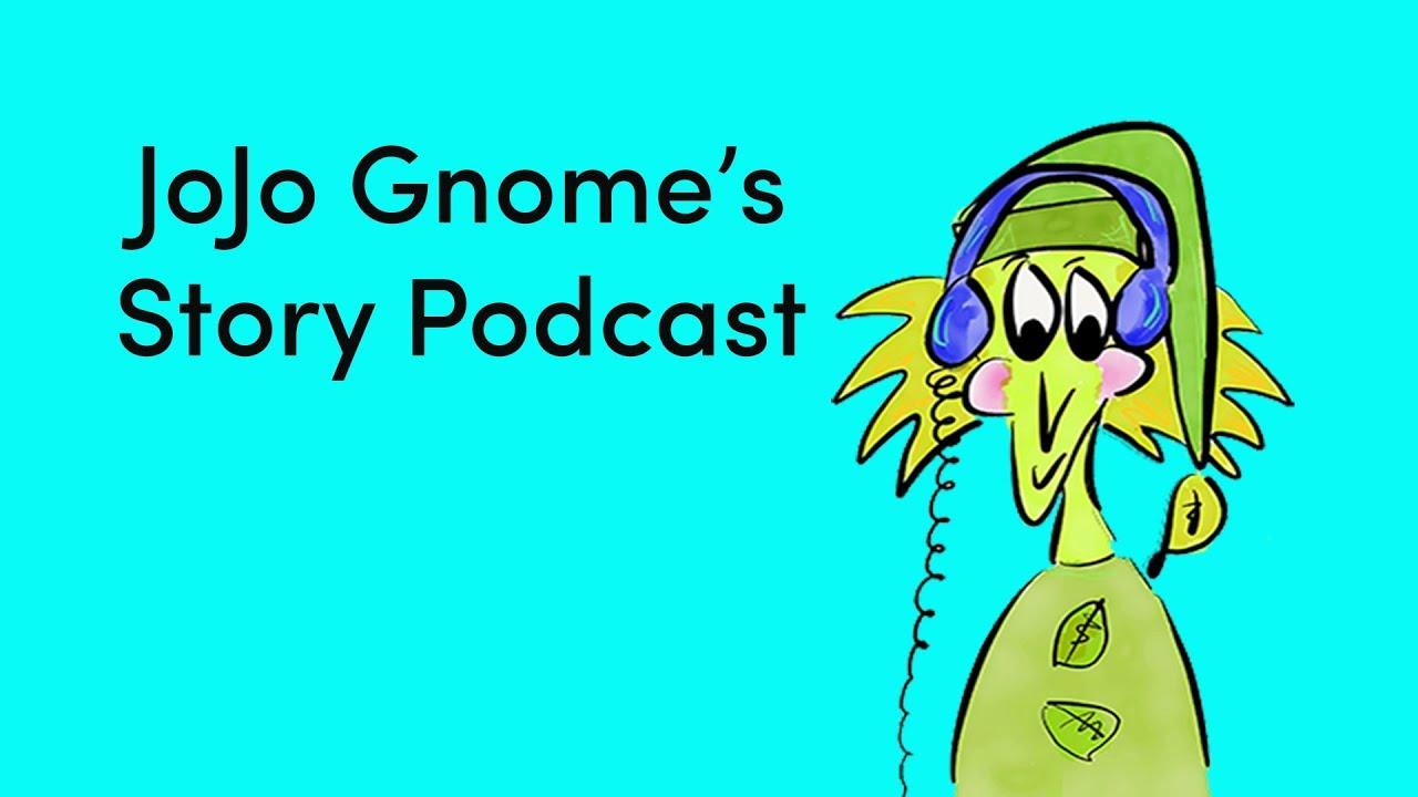 Launched! JoJo Gnome's Story Podcast | JoJoGnome