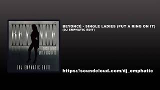 Beyoncé - Single Ladies (Put A Ring On It) (DJ Emphatic edit)