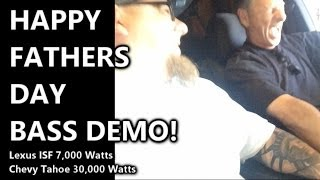 Pops Meade gets BASS Demo HAPPY FATHERS DAY! Chevy Tahoe Lexus ISF