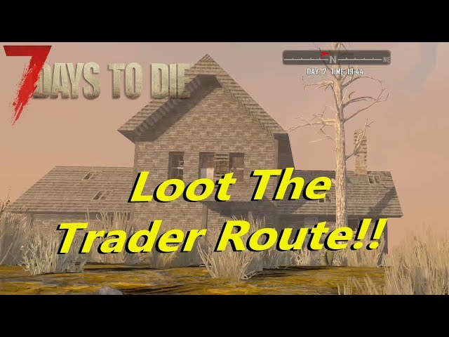 Loot the Trader Route!! - S01E03 - 7 Days To Die
