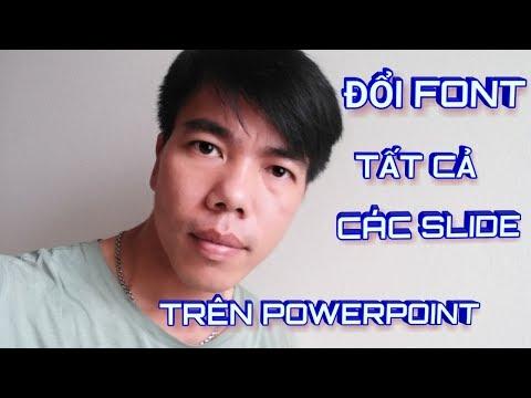 Đổi Font Tất Cả Các Slide Trên Powerpoint - Thầy Thanh Trần
