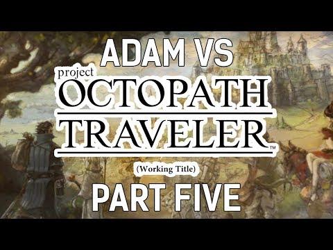 Adam vs. Project Octopath Traveler (Demo) (Part Five)