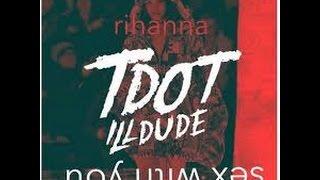 Rihanna Sex With Me Ft Tdot Illdude