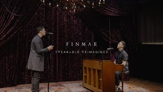 FINMAR - Breakable (Reimagined) [Official Music Video]