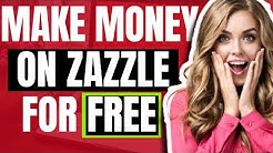 Make Money With Zazzle (FOR FREE)