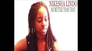 Download Nikesha Lindo - No Better Than That MP3 song and Music Video