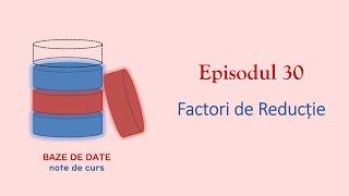 Baze de Date | S1E30 | Factori de reducție