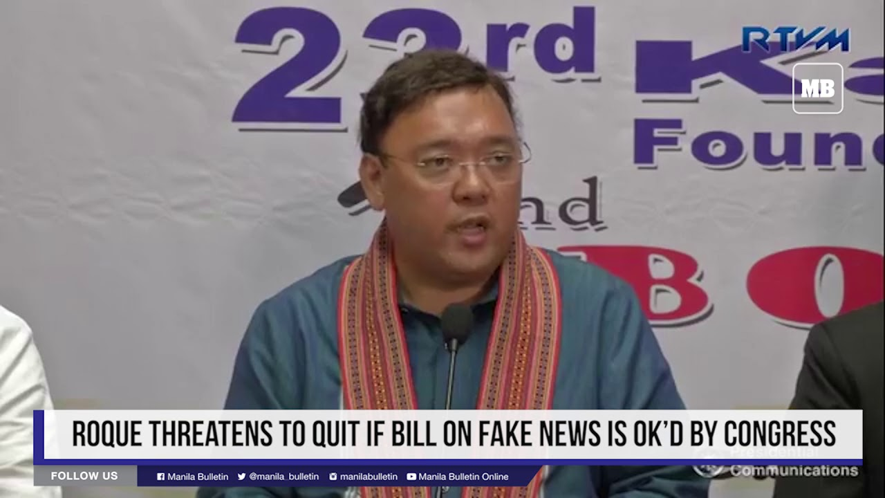 Roque threatens to quit if bill on fake news is ok'd by Congress