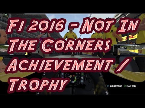 F1 2016 - Not in the corners - Achievement guide/Trophy - Xbox One/PS4
