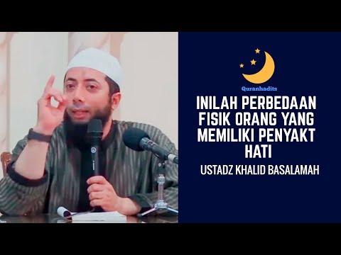 Ternyata Inilah perbedaan fisik orang yang memiliki penyakit hati-Ustadz Khalid Basalamah