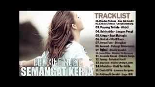 16 Lagu Membuat Semangat Kerja - Lagu Indonesia Terpopuler 2018   (Relaxing Music)