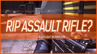 Blacklight Retribution.... RIP Assault Rifle?!?!