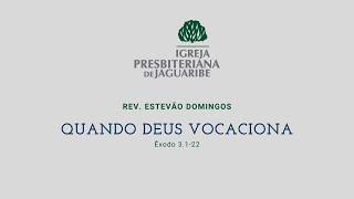 Quando Deus vocaciona | Ex 3.1-22 | Rev. Estevão Domingos (IPJaguaribe)