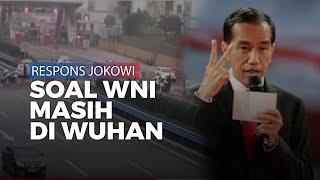 Respons Jokowi Terkait WNI Yang Masih Bertahan di Wuhan