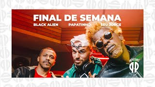 Papatinho - Final de Semana ft. Seu Jorge, Black Alien