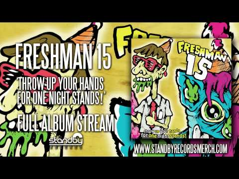 Freshman 15 - Throw Up Your Hands for One Night Stands (Full Album)