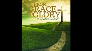 From Grace To Glory: An Upward Journey