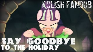 ♪ Say Goodbye to the Holiday - POLISH FANDUB