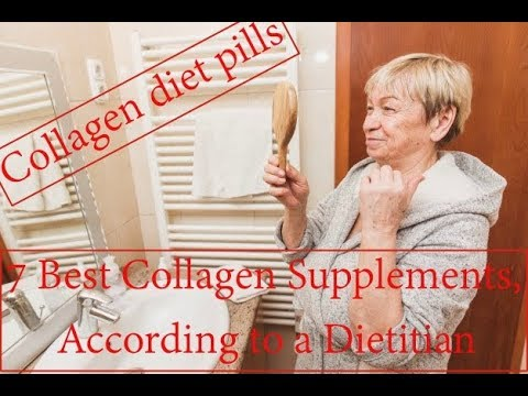 Collagen diet pills.The 7 Best Collagen Supplements, According to a Dietitian