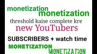 monetization enable krne ke liye jaruri hai Youtube threshold complete krna